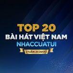 top 20 bai hat viet nam nhaccuatui tuan 21/2017 - v.a
