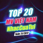 Top 20 MV Việt Nam NhacCuaTui Tuần 21/2017