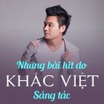 nhung ban hits do khac viet sang tac - khac viet, v.a