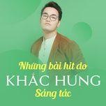 nhung ban hits do khac hung sang tac - khac hung, v.a