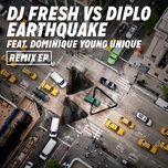 earthquake (remixes single) - dj fresh, diplo, dominique young unique