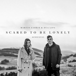 scared to be lonely (acoustic single) - martin garrix, dua lipa