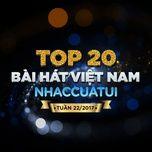 top 20 bai hat viet nam nhaccuatui tuan 22/2017 - v.a