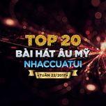top 20 bai hat au my nhaccuatui tuan 22/2017 - v.a