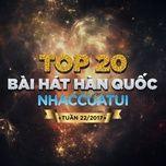 top 20 bai hat han quoc nhaccuatui tuan 22/2017 - v.a