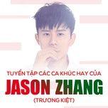 tuyen tap ca khuc hay cua jason zhang (truong kiet) - jason zhang (truong kiet)