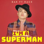 Im A Superman (Single) - BAK, RACE