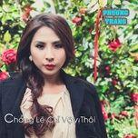 chang le chi vay thoi (single) - phuong trang