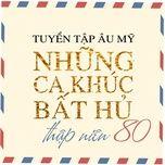 nhung bai hat bat hu thap nien 80 - c.c.catch