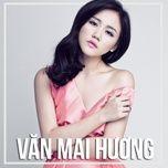 lien khuc van mai huong 2015 nhung ca khuc hay tuyen chon - van mai huong