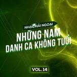 tuyen tap nhac hai ngoai (vol. 14 - nhung danh ca nam khong tuoi) - v.a