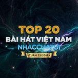 top 20 bai hat viet nam nhaccuatui tuan 23/2017 - v.a