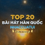 top 20 bai hat han quoc nhaccuatui tuan 23/2017 - v.a
