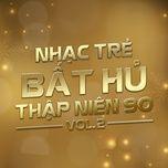 nhac tre bat hu thap nien 90 (vol.2) - v.a