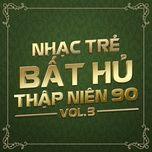 nhac tre bat hu thap nien 90 (vol.3) - v.a