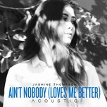 ain't nobody (loves me better) (acoustic) (single) - jasmine thompson