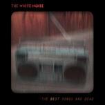 the best songs are dead (single) - the white noise