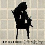 I Have Questions (Single) - Camila Cabello
