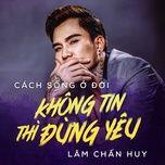 cach song o doi - khong tin thi dung yeu - lam chan huy