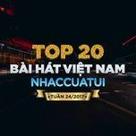 top 20 bai hat viet nam nhaccuatui tuan 24/2017 - v.a