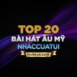 top 20 bai hat au my nhaccuatui tuan 24/2017 - v.a