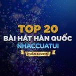 top 20 bai hat han quoc nhaccuatui tuan 24/2017 - v.a