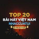 top 20 bai hat viet nam nhaccuatui tuan 25/2017 - v.a