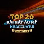 top 20 bai hat au my nhaccuatui tuan 25/2017 - v.a