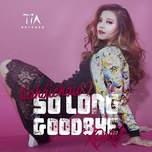 so long goodbye (single) - tia hai chau