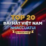 top 20 bai hat viet nam nhaccuatui tuan 26/2017 - v.a