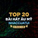 top 20 bai hat au my nhaccuatui tuan 26/2017 - v.a