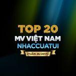 Top 20 MV Việt Nam NhacCuaTui Tuần 26/2017