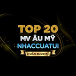 Top 20 MV Âu Mỹ NhacCuaTui Tuần 26/2017