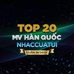 Top 20 MV Hàn Quốc NhacCuaTui Tuần 26/2017