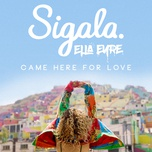 came here for love (single) - sigala, ella eyre