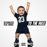 to the max (single) - dj khaled, drake