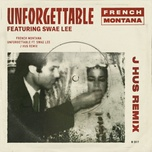 unforgettable (j hus remix) (single) - french montana, swae lee