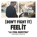 (don't fight it) feel it (aronchupa edit - la vida nuestra soundtrack) (single) - aronchupa