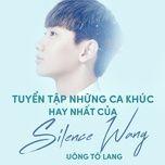 tuyen tap ca khuc hay cua silence wang (uong to lang) - silence wang (uong to lang)