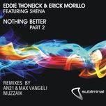 nothing better, pt. 2 (remixes) (single) - eddie thoneick, erick morillo, shena