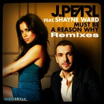 must be a reason why (remixes ep) - j. pearl, shayne ward
