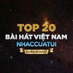 top 20 bai hat viet nam nhaccuatui tuan 27/2017 - v.a