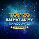 top 20 bai hat au my nhaccuatui tuan 27/2017 - v.a