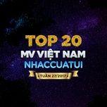 Top 20 MV Việt Nam NhacCuaTui Tuần 27/2017