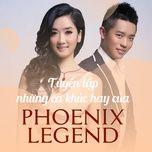 tuyen tap ca khuc hay cua phoenix legend (phung hoang truyen ky) - phoenix legend (phung hoang truyen ky)