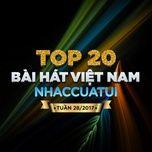 top 20 bai hat viet nam nhaccuatui tuan 28/2017 - v.a