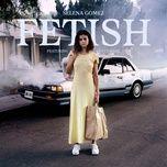 fetish (single) - selena gomez, gucci mane