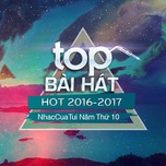 top bai hat hot 2016-2017 - nhaccuatui nam thu 10 - v.a