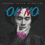 oh no baby (single) - hoang thien minh tri