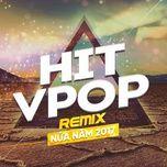 hit remix viet nua nam 2017 - v.a
